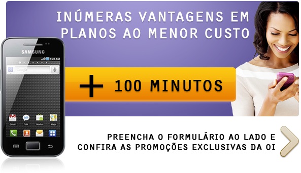 INÚMERAS VANTAGENS EM PLANOS AO MENOR CUSTO: APARELHO + 100 MINUTOS. Preencha o formulário ao lado e confira as promoções exclusivas da Oi >